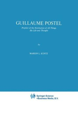 Guillaume Postel: Prophet of the Restitution of All Things His Life and Thought