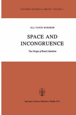 Space and Incongruence: The Origin of Kant's Idealism