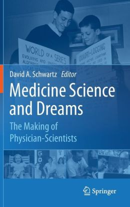 Medicine Science and Dreams: The Making of Physician-Scientists