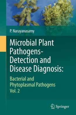Microbial Plant Pathogens-Detection and Disease Diagnosis:: Bacterial and Phytoplasmal Pathogens, Vol.2