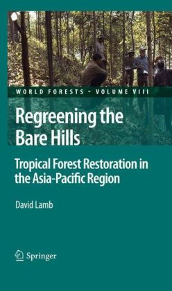 Regreening the Bare Hills: Tropical Forest Restoration in the Asia-Pacific Region