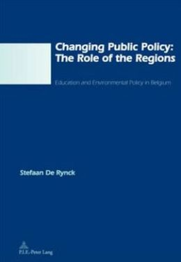 Changing Public Policy: The Role of the Regions: Education and Environmental Policy in Belgium