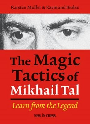 The Magic Tactics of Mikhail Tal: Learn from the Legend