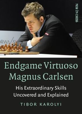 Book Endgame Virtuoso Magnus Carlsen: His Extraordinary Skills Uncovered and Explained