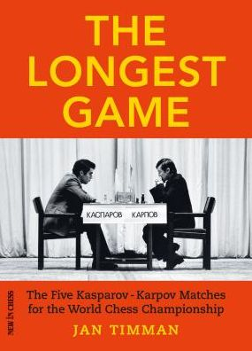 Book The Longest Game: The Five KasparovKarpov Matches for the World Chess Championship