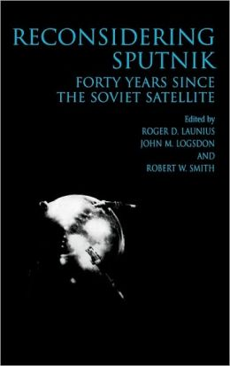 Reconsidering Sputnik: Forty Years Since the Soviet Satellite