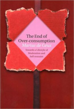 The End of Over-Consumption: Towards a Lifestyle of Moderation and Self-Restraint