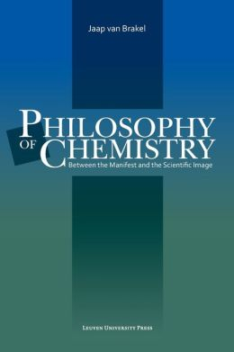 Philosophy of Chemistry : Between the Manifest and the Scientific Image