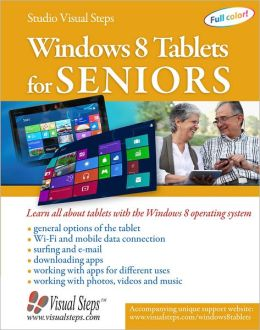 Windows 8 Tablets for Seniors: Learn All About Tablets with the Windows 8 Operating System