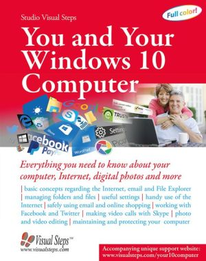You and Your Windows 10 Computer: Everything you need to know about your computer, Internet, digital photos and more