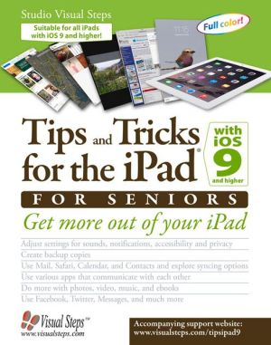 Tips and Tricks for the iPad with iOS 9 and Higher for Seniors: Get More Out of Your iPad