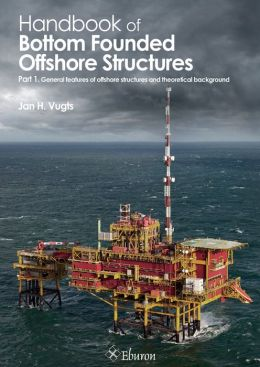Handbook of Bottom Founded Offshore Structures: Part 1. General Features of Offshore Structures
