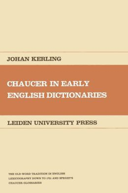 Chaucer in Early English Dictionaries: The Old-World Tradition in English Lexicography Down to 1721 and Speght's Chaucer Glossaries