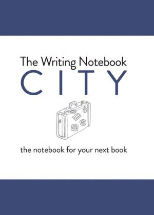 The Writing Notebook: City: The Notebook for Your Next Book