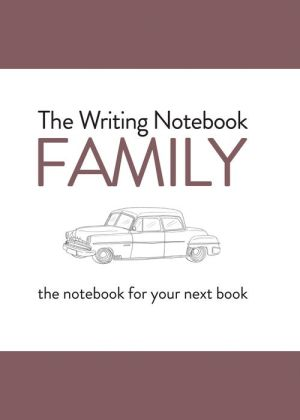 The Writing Notebook: Family: The Notebook for Your Next Book