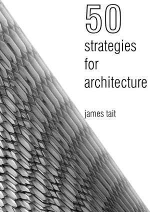 50 Strategies for Architecture: An Architect's Guide to Words and the World Around Us
