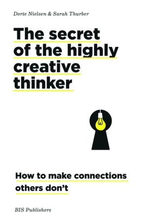 The Secret of the Highly Creative Thinker: How Seeing Connections Can Enhance Your Creativity