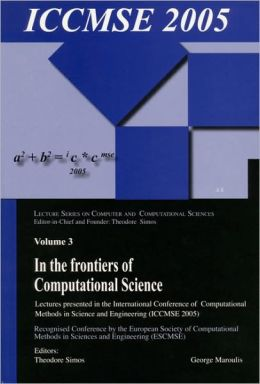 In the Frontiers of Computational Science: Lectures presented in the International Conference of Computational Methods in Sciences and Engineering (ICCMSE 2005)