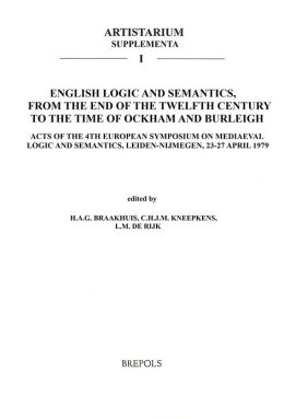 English Logic and Semantics, from the End of the Twelfth Century to the Time of Ockham and Burleigh: Acts of the 4th European Symposium on Mediaeval Logic and Semantics, Leiden-Nijmegen, 23-27 April 1979