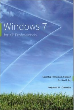 Windows 7 for XP Professionals: Essential Planning and Support for the IT Pro