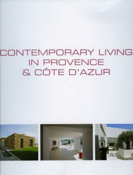 Contemporary Living in Provence & Cote D'Azur/Demeures Contemporaines En Provence & Cote D'Azur/Hedendaags Wonen in Provence & Cote D'Azur