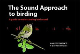 The Sound Approach to Birding: A Guide to Understanding Bird Sounds