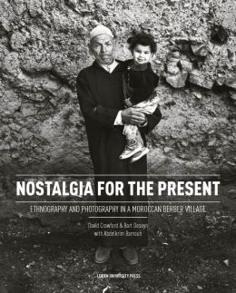 Nostalgia for the Present: Ethnography and Photography in a Moroccan Berber Village