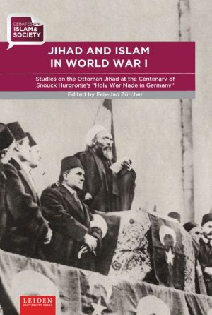 Jihad and Islam in World War I: Studies on the Ottoman Jihad at the Centenary of Snouck Hurgronje's