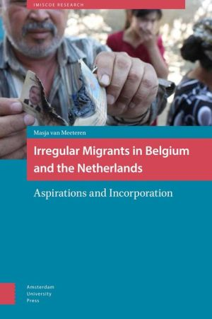 Irregular Migrants in Belgium and the Netherlands: Aspirations and Incorporation