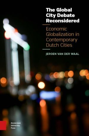 The Global City Debate Reconsidered: Economic Globalization in Contemporary Dutch Cities