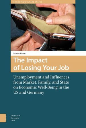 The Impact of Losing Your Job: Unemployment and Influences from Market, Family, and State on Economic Well-Being in the US and Germany