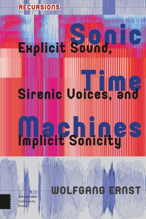 Sonic Time Machines: Explicit Sound, Sirenic Voices, and Implicit Sonicity