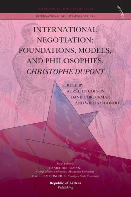 International Negotiation: Foundations, Models, and Philosophies. Christophe DuPont