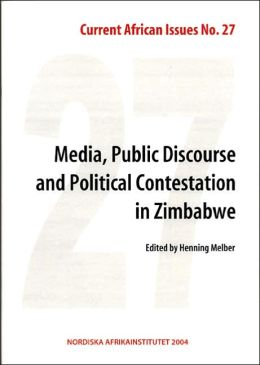 Media, Public Discourse and Political Contestation in Zimbabwe: Current African Issues 27