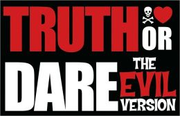 Truth or Dare: The Evil Version