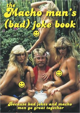 Macho Man's (Bad) Joke Book: Because Bad Jokes and Macho Men Go Great Together
