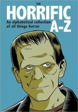 Horrific A-Z: an alphabetical collection of all things horror