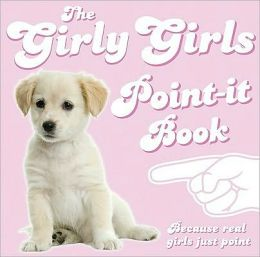 The Girly Girls Point-it Book: Because real girls just point