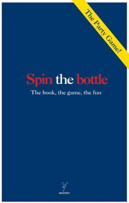 Spin the Bottle: The Book, the Game, the Fun