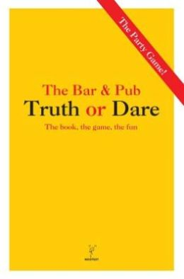 The Bar & Pub Truth or Dare: The Book, The Game, The Fun