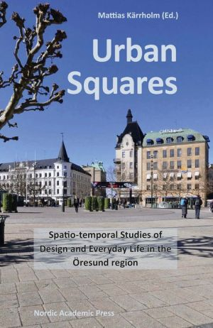 Urban Squares: Spatio-temporal Studies of Design and Everyday Life in the Oresund Region