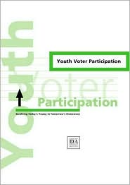 Youth Voter Participation: Involving Today's Young in Tomorrow's Democracy