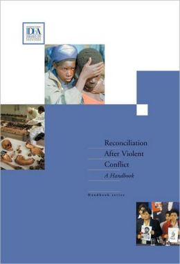 Reconciliation after Violent Conflict: A Handbook (Handbook Series)