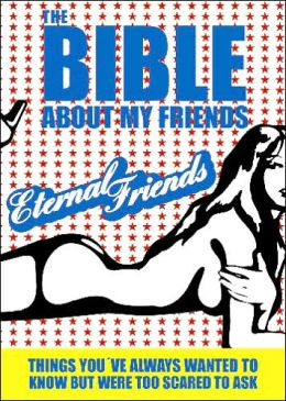 Bible about My Friends: Things You Always Wanted to Know but Were Too Scared to Ask