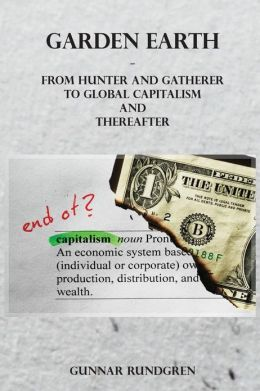 Garden Earth - From Hunter and Gatherer to Global Capitalism and Thereafter