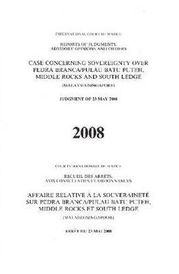 Case Concerning Sovereignty Over Pedra Branca/Pulau Batu Puteh, Middle Rocks and South Ledge: (Malaysia/Singapore) Judgment of 23 May 2008