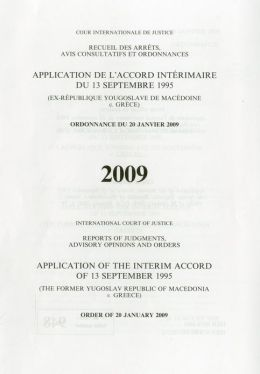 Reports of Judgments, Advisory Opinions and Orders: Application of the Interim Accord of 13 September 1995 (The Former Yugoslav Republic of Macedonia V. Greece) Judgment of 20 January 2009