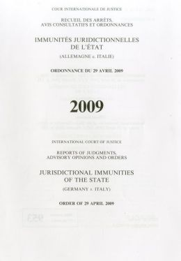 Reports of Judgments, Advisory Opinions and Orders: Juristictional Immunities of the State (Germany V. Italy) Order of 29 April 2009