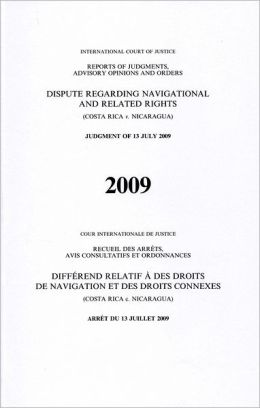 Reports of Judgments, Advisory Opinions and Orders: Dispute Regarding Navigational and Related Rights (Costa Rica V. Nicaragua) Judgment of 13 July 2009