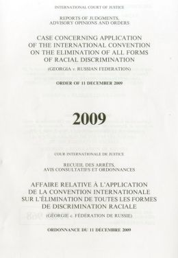 Reports of Judgments, Advisory Opinions and Orders: Application of the International Convention on the Elimination of All Forms of Racial Discrimination (Georgia V. Russian Federation) Order of 11 December 2009